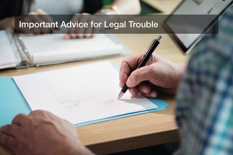 Important Advice for Legal Trouble